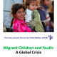 Migrant Children and Youth- A Global Crisis